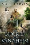 The Shores of Vanaheim (The Ragnarok Era #3) by Matt Larkin