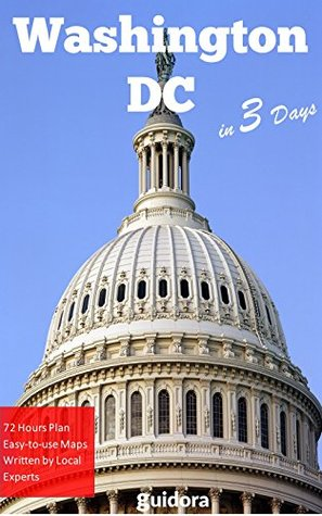 Washington DC in 3 Days (Travel Guide 2017): Best Things to Do in Washington for First Timers: Where to Stay,Eat,Go Out.What to See and Enjoy.Online Maps with the Best of Washington D.C.