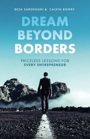 Dream Beyond Borders: Priceless Lessons for Every Entrepreneur by Reza Sarshoghi
