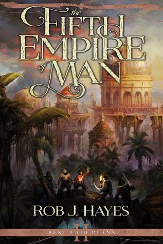 The Fifth Empire of Man by Rob J. Hayes