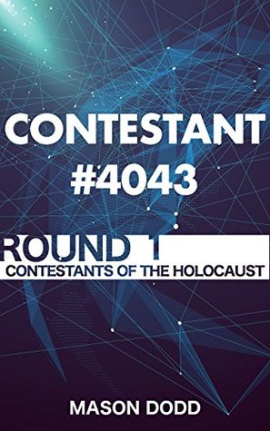 Contestant #4043: Round 1 (Contestants of the Holocaust)