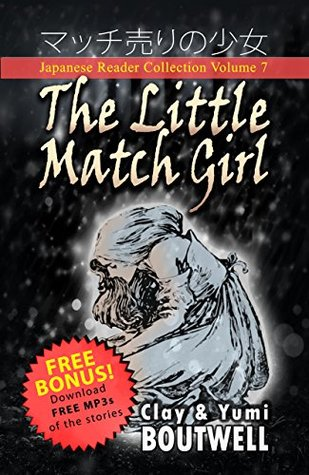 Japanese Reader Collection Volume 7 The Little Match Girl: The Easy Way to Read Listen and Learn from Japanese Folklore Tales and Stories