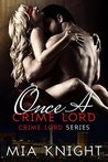 Once A Crime Lord by Mia Knight