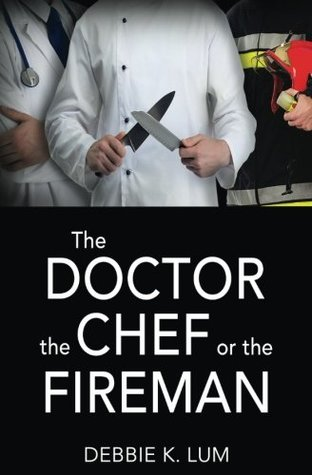 The Doctor, the Chef or the Fireman by Debbie K. Lum