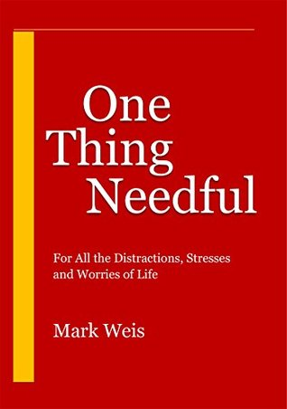 one-thing-needful-for-all-the-distractions-stresses-and-worries-of-life
