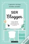 Ser Blogger - Como criar, comunicar e rentabilizar um Blog by Carolina Afonso