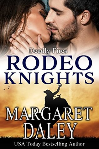 Deadly Fires (Rodeo Knights #9; Strong Women, Extraordinary Situations #9)