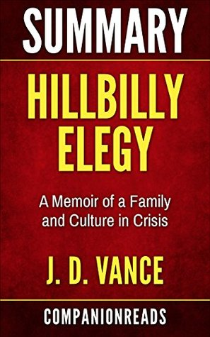 Summary of Hillbilly Elegy: A Memoir of a Family and Culture in Crisis by J. D. Vance by CompanionReads Summary