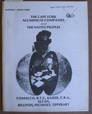The Cape York Aluminium Companies And The Native Peoples: Comalco, R. T. Z., Kaiser, C. R. A., Alcan, Billiton, Pechiney, Tiperary