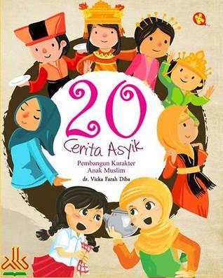20 Cerita Asyik Pembangun Karakter Anak Muslim by Vicka Farah Diba