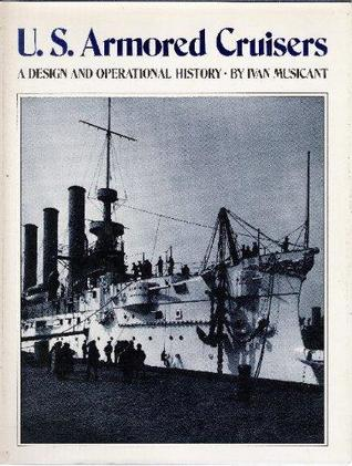 U.S. Armored Cruisers: A Design and Operational History
