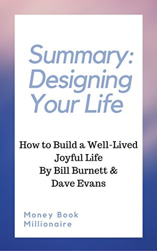 Summary: Designing Your Life: How to Build a Well-Lived, Joyful Life, by Bill Burnett & Dave Evans