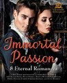 Immortal Passion: 8 Eternal Romances