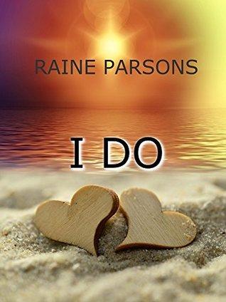 I DO - raine parsons