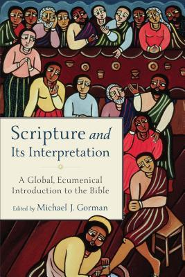 Scripture and Its Interpretation: A Global, Ecumenical Introduction to the Bible par Michael J Gorman