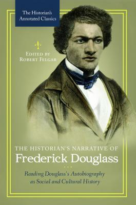 The Historian's Narrative of Frederick Douglass: Reading Douglass's Autobiography as Social and Cultural History