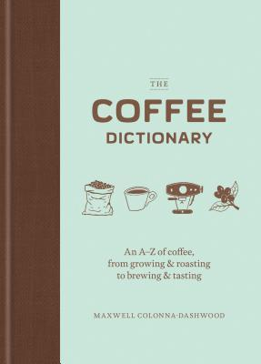 The Coffee Dictionary: An A-Z of coffee, from growing & roasting to brewing & tasting (Coffee Lovers Gifts, Gifts for Coffee Lovers, Coffee Shop Books)