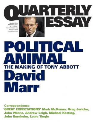 Political Animal: The Making of Tony Abbott (Quarterly Essay #47)