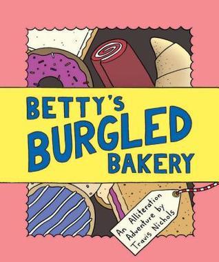 Betty's Burgled Bakery: An Alliteration Adventure (Kids Adventure Books, Children's Books, Mystery Books for Kids)