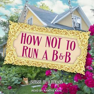 How Not to Run A B&B by Bobby Hutchinson
