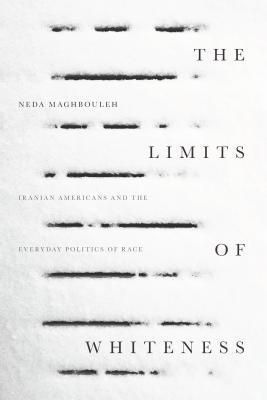 The Limits of Whiteness by Neda Maghbouleh