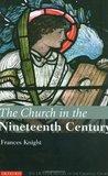 Church in the Nineteenth Century, The: The I.B.Tauris History of the Christian Church (I.B Tauris History of the Christian Church)