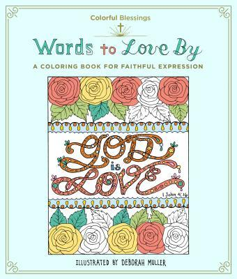 Colorful Blessings: Words to Love By: A Coloring Book of Faithful Expression
