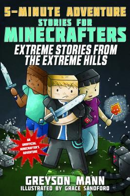 5 Minute Adventure Stories for Minecrafters: Extreme Stories from the Extreme Hills