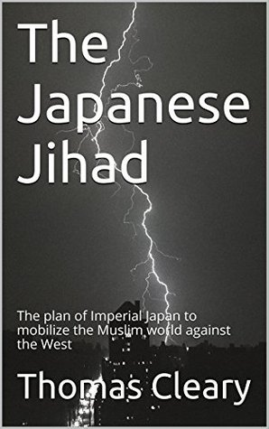 The Japanese Jihad: The plan of Imperial Japan to mobilize the Muslim world against the West