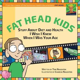 Fat Head Kids: Stuff about Diet and Health I Wish I Knew When I Was Your Age por Tom Naughton PDF MOBI 978-0998673400