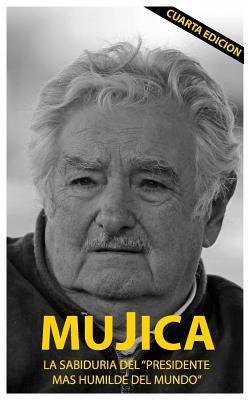 Mujica: Mujica: La Sabiduria del Presidente Mas Humilde del Mundo. par Lucas Sergio Cervigni