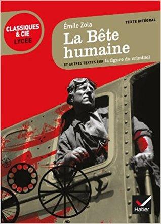 La Bete Humaine: Suivi D'Une Anthologie Sur La Figure Du Criminel