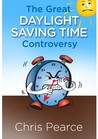The Great Daylight Saving Time Controversy by Chris  Pearce