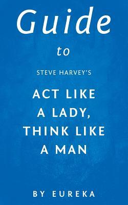 Guide to Steve Harvey' ACT Like a Lady, Think Like a Man