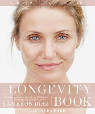 The longevity book: the science of aging, the biology of strength, and the privilege of time by Cameron DíAz