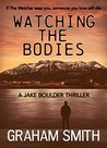 Watching The Bodies: a Jake Boulder Thriller