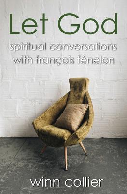 Let God: Spiritual Conversations with Francois Fenelon
