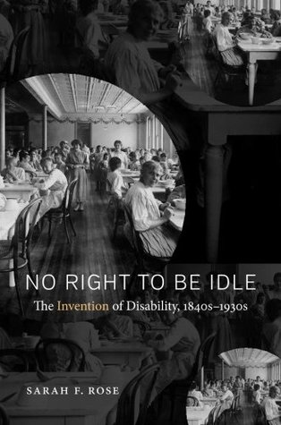 No Right to Be Idle: The Invention of Disability, 1840s-1930s