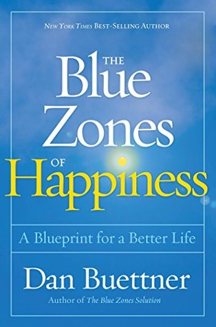 The blue zones of happiness a blueprint for a better life by dan the blue zones of happiness a blueprint for a better life by dan buettner malvernweather Choice Image