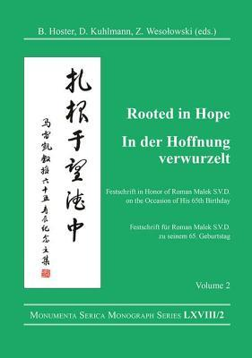 Rooted in Hope: China -- Religion -- Christianity: Festschrift in Honor of Roman Malek S.V.D. on the Occasion of His 65th Birthday = in Der Hoffnung Verwurzelt: China -- Religion -- Christentum: Festschrift Feur Roman Malek S.V.D. Zu Seinem 65. Geburtstag