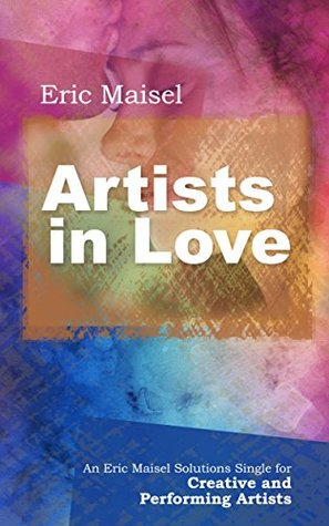 Artists in Love: An Eric Maisel Solutions Single for Creative and Performing Artists
