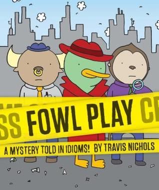 Fowl Play: A Mystery Told in Idioms! (Detective Books for Kids, Funny Children's Books)