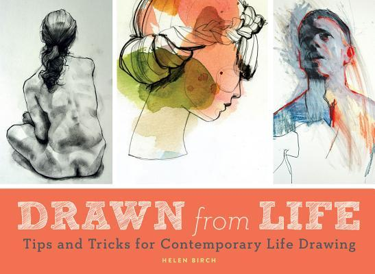 Drawn from Life: Tips and Tricks for Contemporary Life Drawing