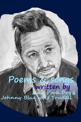 Poems & Songs Written by Amy Pooh Dog & Johnny Blue Wolf Trudell