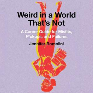 Weird in a World Thats Not: A Career Guide for Misfits, F*ckups, and Failures