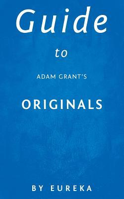 Guide to Adam Grant's Originals