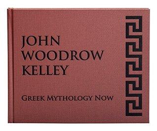 John Woodrow Kelley, Greek Mythology Now