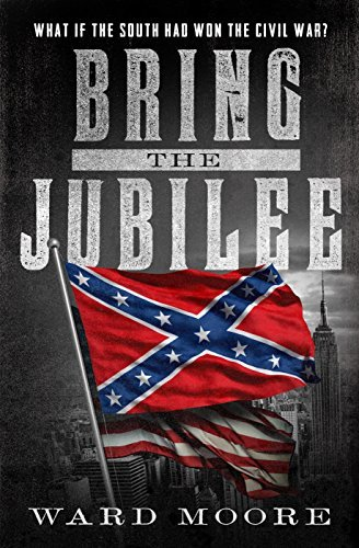Bring the Jubilee: What if the South Had Won the Civil War?