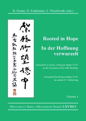 Rooted in Hope: China - Religion - Christianity / In Der Hoffnung Verwurzelt: China - Religion - Christentum: Festschrift in Honor of / Festschrift Fur Roman Malek S.V.D. on the Occasion of His 65th Birthday / Zu Seinem 65. Geburtstag Vol 1