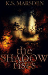 The Shadow Rises by K.S. Marsden